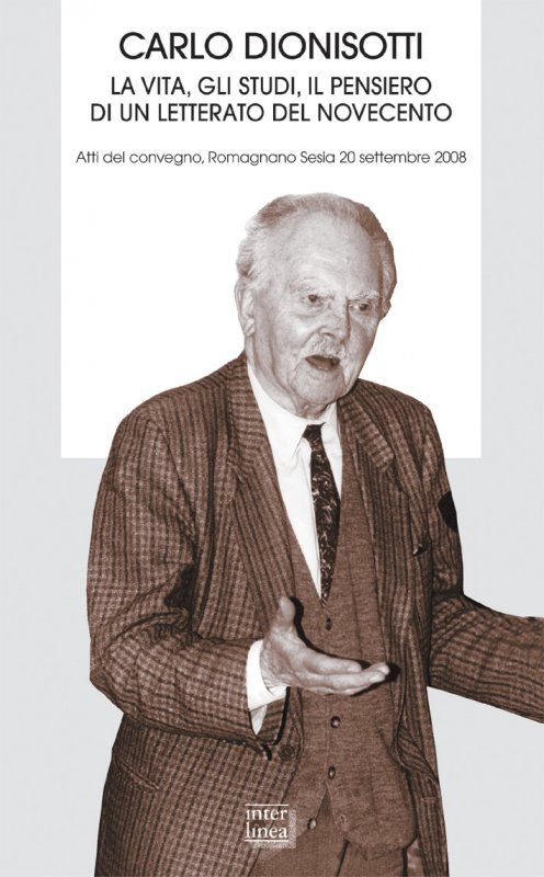 Carlo Dionisotti. La vita, gli studi, il pensiero di un letterato del Novecento