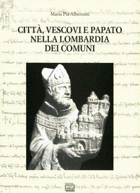 Città, vescovi e papato nella Lombardia dei comuni