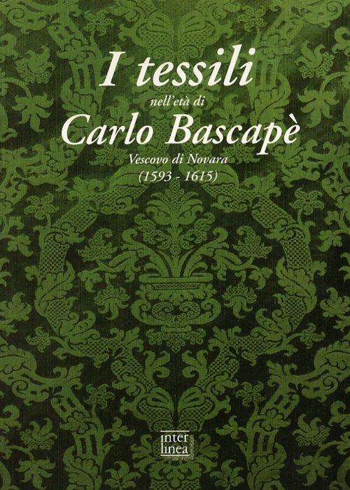 I tessili nell'età di Carlo Bascapé Vescovo di Novara (1593-1615)