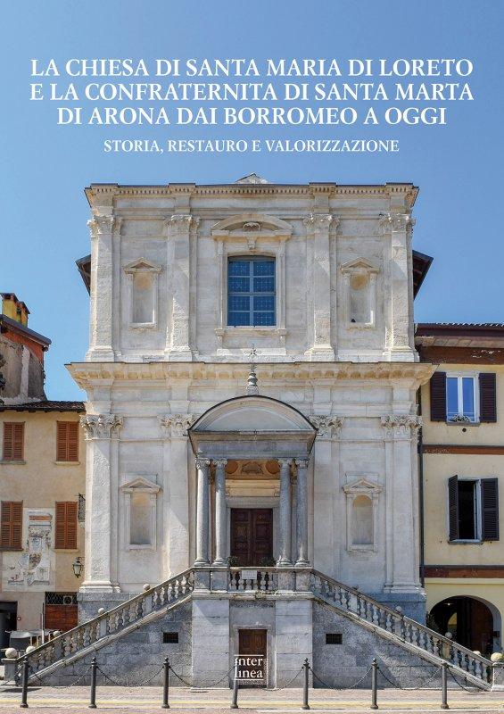 La chiesa di Santa Maria di Loreto e la confraterninta di Santa Marta di Arona dai Borromeo a oggi